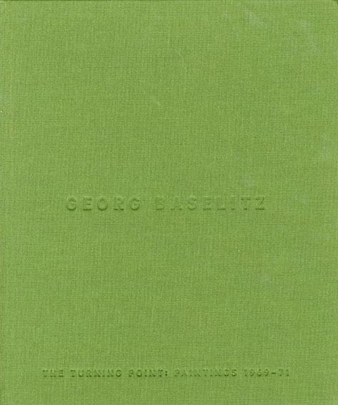 ゲオルグ・バゼリッツ Georg Baselitz: The Turning Point, Paintings 1969-71