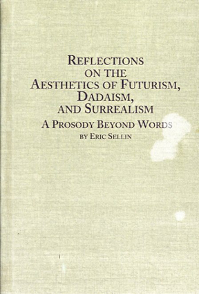 未来派、ダダイズムおよびシュールレアリスムの影響 Reflections on the Aesthetics of Futurism, Dadaism, and Surrealism: A Prosody Beyond Words/Eric Sellin