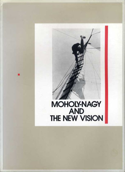 モホリ=ナジとドイツ新興写真/ウンボ/ヴァルター・フンカート/ヘルベルト・バイヤー/ヴェルナー・マンツ他収録