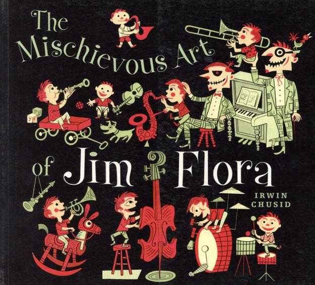 ジム・フローラ The Mischievous Art of Jim Flora/Irwin Chusid