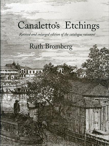カナレット エッチングカタログ・レゾネ 増補改訂版 Canaletto's Etchings: Revised and Enlarged Edition of the Catalogue Raisonne/Ruth Bromberg