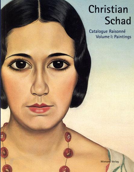 クリスチャン・シャド カタログ・レゾネ Christian Schad: Paintings Catalogue Raisonne/