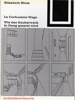 ル・コルビュジエ Le Corbusiers Wege: Wie Das Zauberwerk in Gang Gesetzt Wird (Bauwelt Fundamente)/Elisabeth Blum