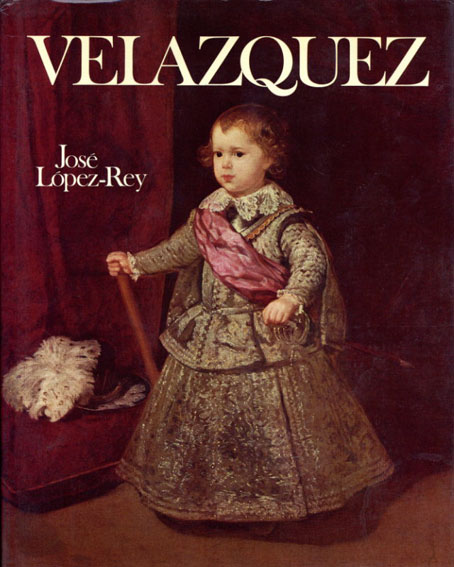 ベラスケス カタログ・レゾネ Velazquez: The Artist As A Maker With A Catalogue Raisonne of His Extant Works/Jose Lopez-Rey