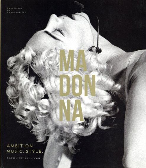 Madonna: Ambition. Music. Style./Caroline Sullivan