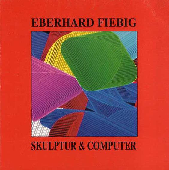 Eberhard Fiebig: Skulptur & Computer: Montierte Gedanken und Bilder/Eberhard Fiebig