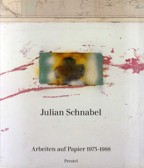 ジュリアン・シュナーベル Julian Schnabel: Arbeiten auf Papier 1975-1988/