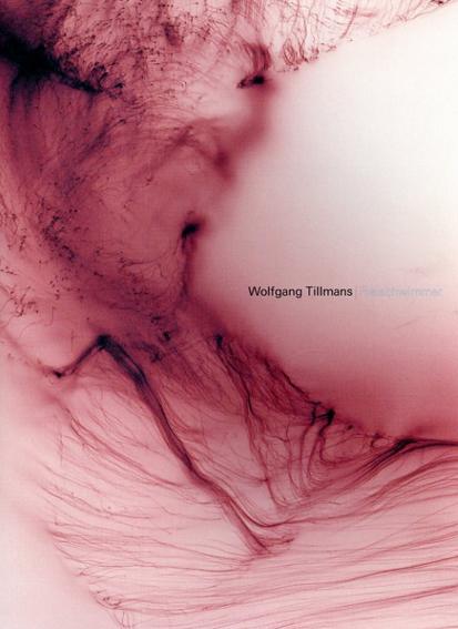 ヴォルフガング・ティルマンス Wolfgang Tillmans: Freischwimmer/ヴォルフガング・ティルマンス