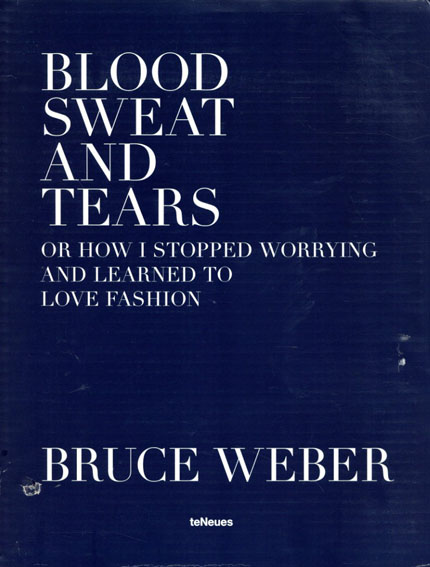 ブルース・ウェーバー写真集 Bruce Weber: Blood Sweat And Tears Or How I Stopped Worrying And Learned To Love Fashion/Bruce Weber