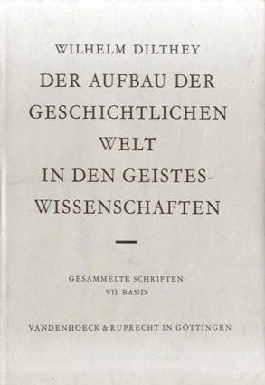 Der Aufbau Der Geschichtlichen Welt in Den Geisteswissenschaften: Hrsg. Von Bernhard Groethuysen (Wilhelm Dilthey. Gesammelte Schriften)/Wilhelm Dilthey/Bernhard Groethuysen編