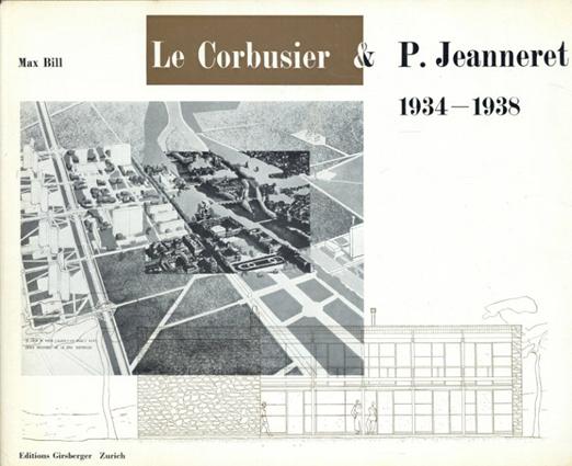 ル・コルビュジエ Le Corbusier & Pierre Jeanneret 1934-1938/ル・コルビュジエ/ピエール・ジャンヌレ マックス・ビル
