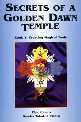 Secrets of a Golden Dawn Temple: Creating Magical Tools/Chic Cicero