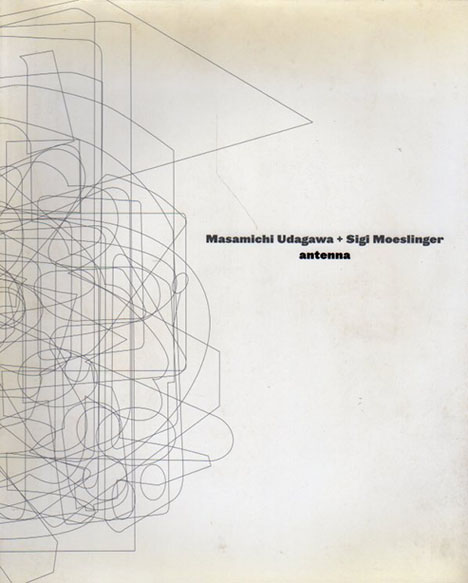 Masamichi Udagawa + Sigi Moeslinger Antenna/宇田川信学/シギー・ムスリンガー