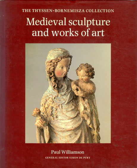 Medieval Sculpture and Words of Art: The Thyssen Bornemisza Collection/Paul Williamson/ Simon De Pury