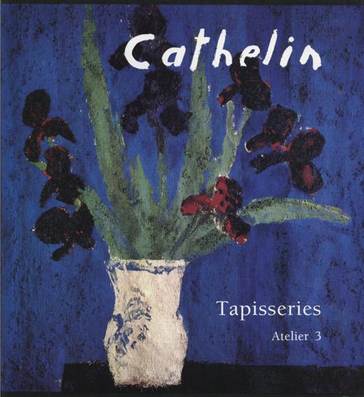 ベルナール・カトラン Cathelin: Tapisseries Atelier3/Bernard Cathelin Peter Schonwald/Frederique Bachelleri
