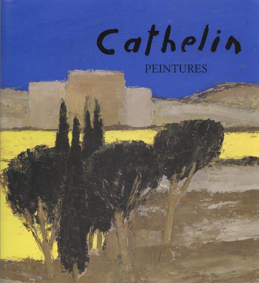 ベルナール・カトラン Cathelin: Peintures 1982-1990/Camille Bourniquel