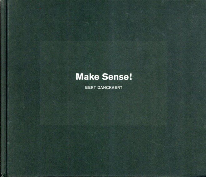 バート・ダンカアート Bert Danckaert: Make Sense!/