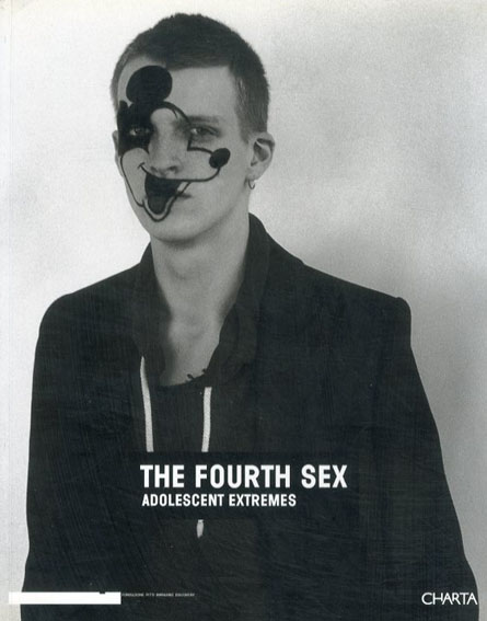 The Fourth Sex: Adolescent Extremes/Maria Luisa Frisa Francesco Bonami/Raf Simons編 Raymond Pettibon/Mike Kelley/Larry Clark/Paul McCarthy/Richard Prince/Gilbert & George他収録