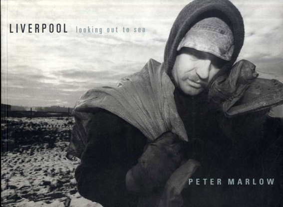 ピーター・マロー写真集 Liverpool: Looking Out to Sea/Peter Marlow