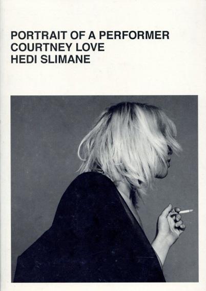 エディ・スリマン写真集 Hedi Slimane: Portrait of A Performer Courtney Love/Hedi Slimane
