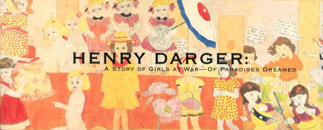 ヘンリー・ダーガー 少女たちの戦いの物語 夢の楽園/Henry Darger