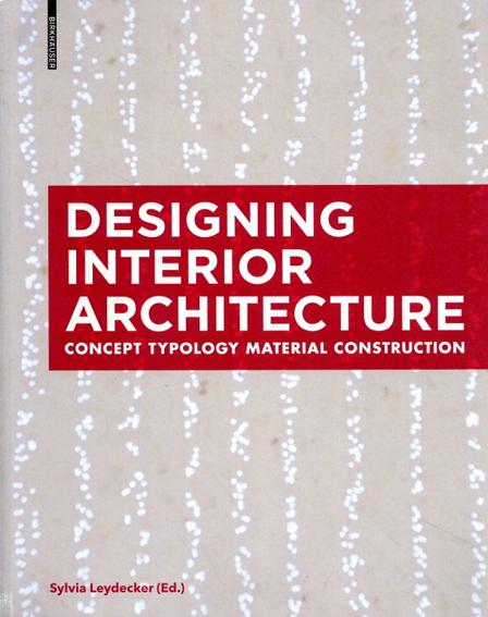 Designing Interior Architecture: Concept, Typology, Material, Construction/Sylvia Leydecker編