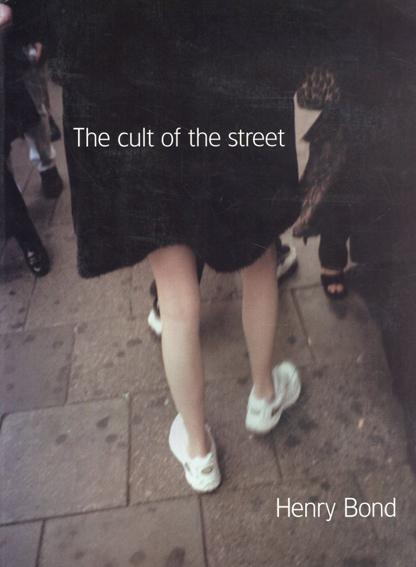ヘンリー・ボンド写真集 Cult of the Street/Henry Bond