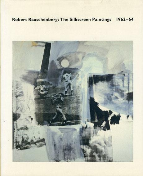 ロバート・ラウシェンバーグ Robert Rauschenberg: The Silkscreen Paintings 1962-64/Roni Feinstein