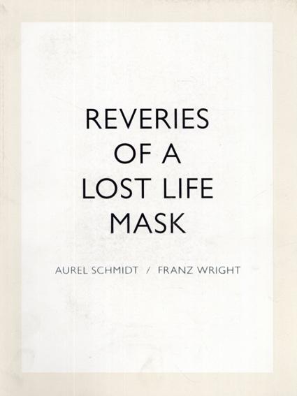 オーレル・シュミット Reveries of a Lost Life Mask/Aurel Schmidt画 Franz Wright詩 Tim Barber