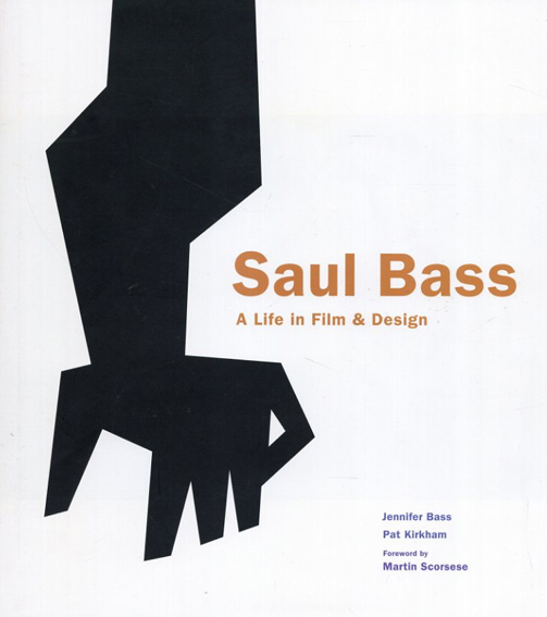 Saul Bass: A Life in Film and Design/Jennifer Bass Pat Kirkham