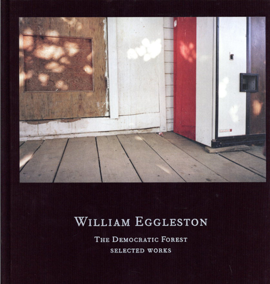 ウィリアム・エグルストン写真集 William Eggleston: The Democratic Forest: Selected Works/Alexander Nemerov/William, III Eggleston編